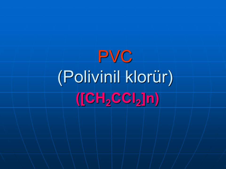 PVC (Polivinil klorür) ([CH2CCl2]n)